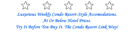 World Class Accomodations. Below Hotel Prices. Try it before you buy it.  The Condo Resort Link Way!